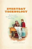 Everyday Technology : Machines And The Making of Indias Modernity
