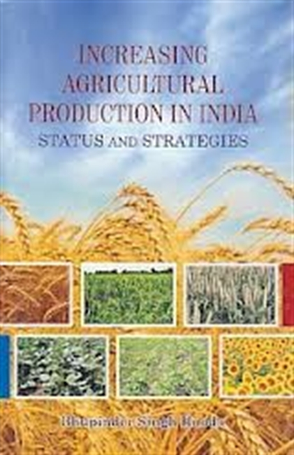 Increasing Agricultural Production in India : Status And Strategies