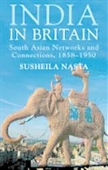 India In Britain : South Asian Networks And Connections, 1858-1950