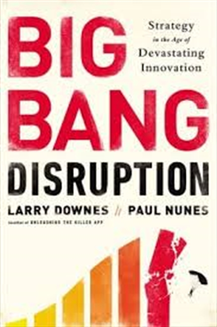 Big Bang Disruption : Business Survival In The Age of Constant Innovation