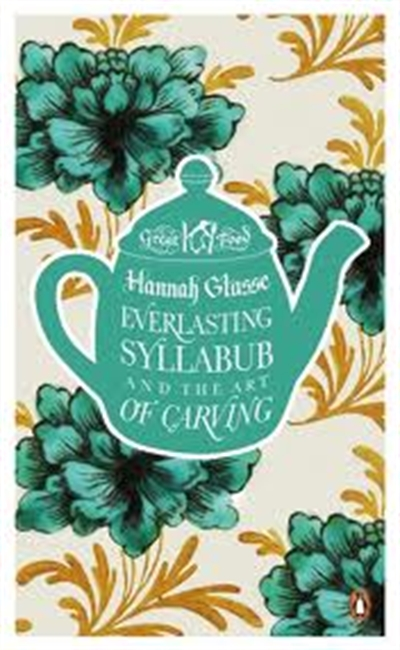 Great Food : Everlasting Syllabub And The Art Of Carving