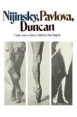 Nijinsky, Pavlova, Duncan: Three Lives In Dance (Da Capo Paperback)