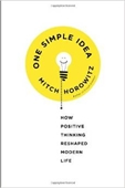 One Simple Idea : How Positive Thinking Reshaped Modern Life