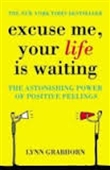 Excuse Me, Your Life is Waiting : The Astonishing Power of Positive Feelings