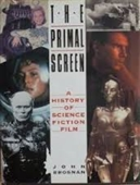 The Primal Screen : A History of Science Fiction Film