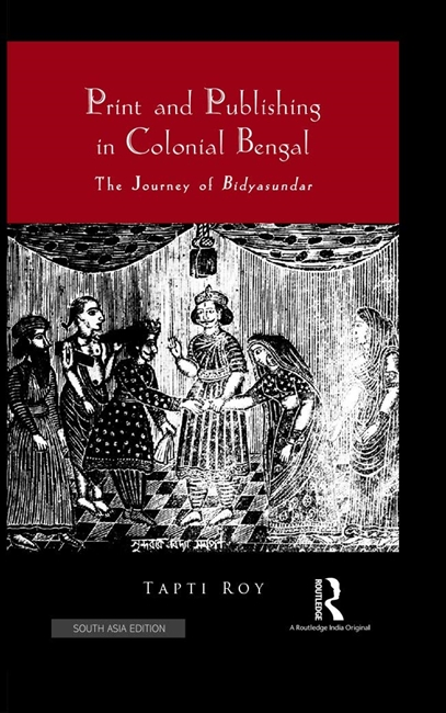 Print and Publishing in Colonial Bengal : The Journey of Bidyasundar