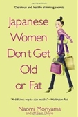Japanese Women Dont Get Old Or Fat: Secrets Of My Mothers Tokyo Kitchen