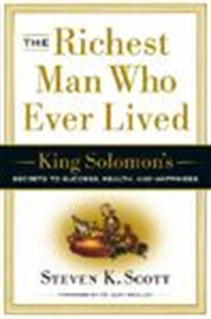 The Richest Man Who Ever Lived : King Solomons Secrets To Success, Wealth, And Happiness