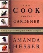 The Cook And The Gardener : A Year Of Recipes And Writings For The French Countryside