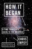 How It Began : A Time Travelers Guide to The Universe