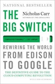 The Big Switch : Rewiring The World From Edison To Google