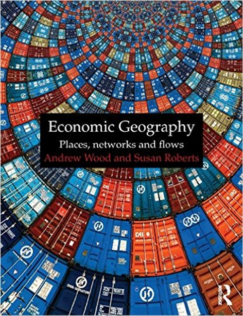 Economic Geography Places, Networks And Flows
