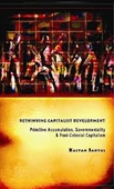 Rethinking Capitalist Development : Primitive Accumulation, Governmentality & Post-Colonial Capitalism