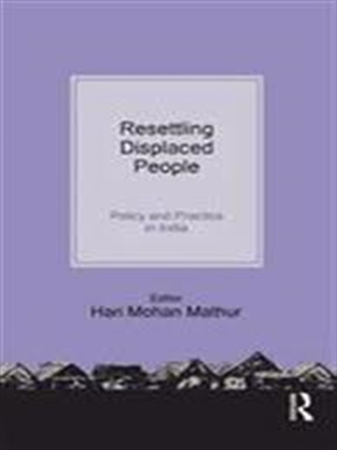 Resettling Displaced People : Policy And Practice in India