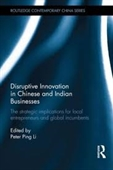 Disruptive Innovation in Chinese And Indian Businesses : The Strategic Implications For Local Entrepreneurs And Global Incumbents