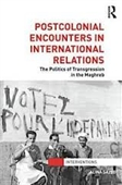 Postcolonial Encounters in International Relations : The Politics of Transgression in The Maghreb