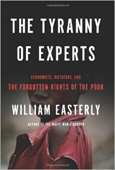 The Tyranny of Experts : Economists, Dictators, And The Forgotten Rights of The Poor