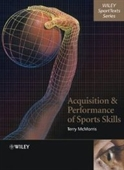 Acquisition And Performance Of Sports Skills (Wiley Sporttext)