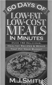 60 Days Of Low Fat Low Cost Meals In Minutes: Over 150 Delicious, Healthy Recipes & Menus That Fit Your Budget