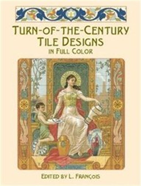 Turn-Of-The-Century Tile Designs In Full Color (Dover Pictorial Archive Series)