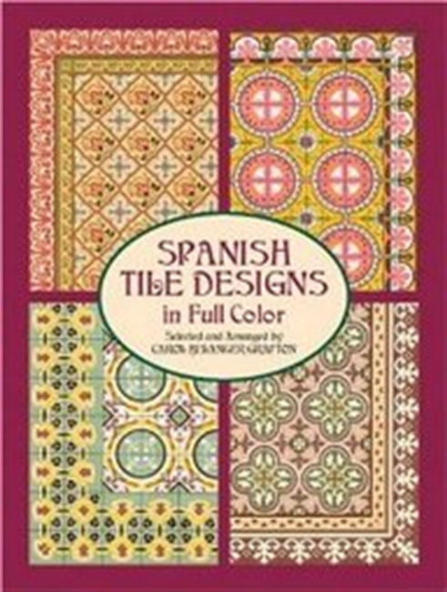 Spanish Tile Designs In Full Color (Dover Pictorial Archives)
