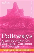 Folkways : A Study of Mores, Manners, Customs And Morals