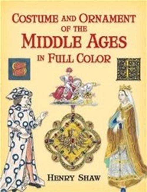 Costume And Ornament Of The Middle Ages In Full Color (Dover Pictorial Archive Series)