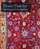 Flowers Underfoot : Indian Carpets of The Mughal Era