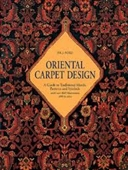 Oriental Carpet Design : A Guide to Traditional Motifs, Patterns And Symbols