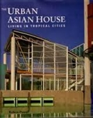 The Urban Asian House Living in Tropical Cities