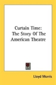 Curtain Time: The Story Of The American Theatre