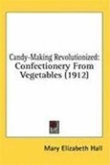 Candy-Making Revolutionized: Confectionery From Vegetables (1912)