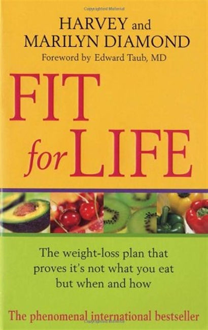 Fit For Life : The Weight-Loss Plan That Proves its Not What You Eat But When And How