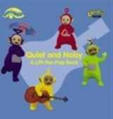 Quiet and Noisy - A Lift-the-flap Book (Teletubbies)