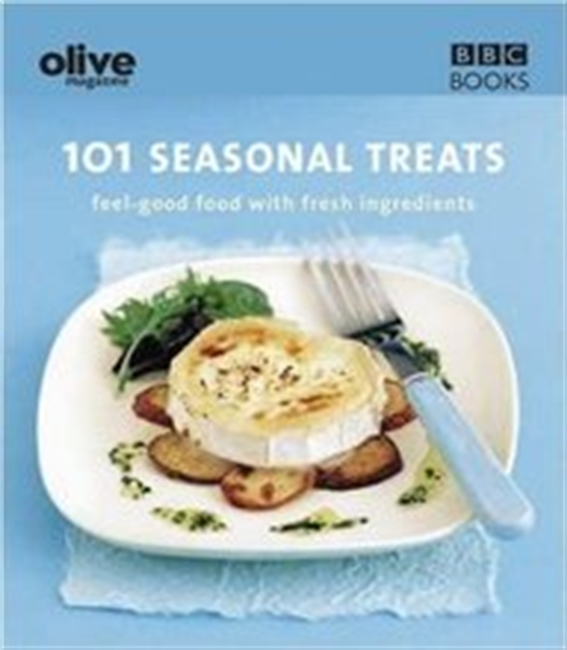 101 Seasonal Treats: Feel-Good Food With Fresh Ingredients (Olive Magazine)