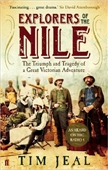 Explorers of The Nile : The Triumph And Tragedy of A Great Victorian Adventure