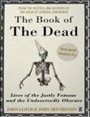 The Book of The Dead : Lives of The Justly Famous And The Undeservedly Obscure
