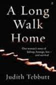A Long Walk Home : One Womans Story of Kidnap, Hostage, Loss-and Survival