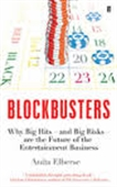 Blockbusters : Why Big Hits- And Big Risks-Are The Future of The Entertainment Business