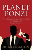 Planet Ponzi : How Politicians And Bankers Stole Your Future. What Happens Next. How You Can Survive.