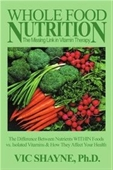 Whole Food Nutrition: The Missing Link In Vitamin Therapy: The Difference Between Nutrients Within Foods Vs. Isolated Vitamins &