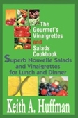 The Gourmets Vinaigrettes And Salads Cookbook: Superb Nouvelle Salads And Vinaigrettes For Lunch And Dinner