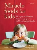 Miracle Foods For Kids: 25 Super-Nutritious Foods To Keep Your Kids In Great Health