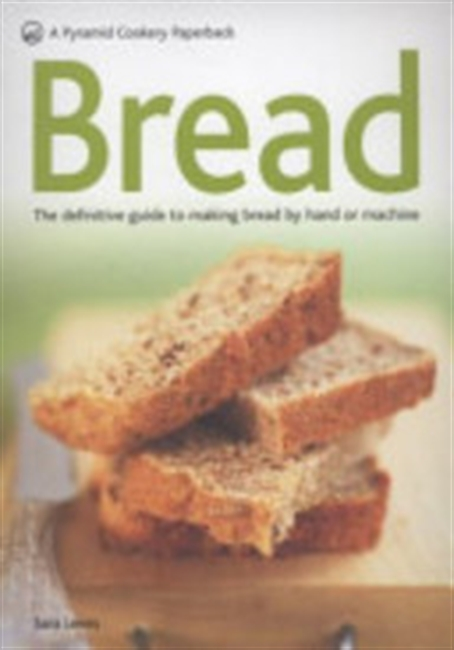 Bread: The Definitive Guide To Making Bread By Hand Or Machine (Pyramid Paperbacks)