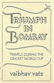 Triumph In Bombay : Travels During The Cricket World Cup