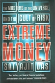 Extreem Money: The Masters of the Universe and the Cult of Risk