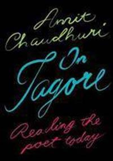 On Tagore : Reading The Poet Today