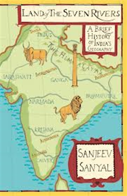 Land of The Seven Rivers : A Brief History of Indias Geography