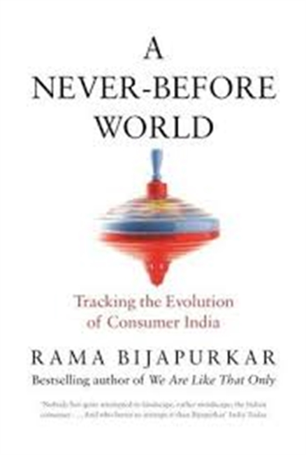 A Never-Before World : Tracking The Evolution of Consumer India