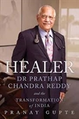 Healer: Dr Pratap Chandra Reddy & the Transformation of India